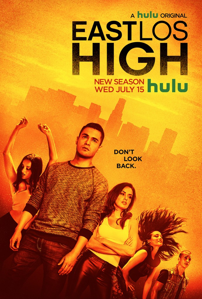 "Poster featuring teenagers against an orange background with a skyline says ""A hulu original: East Los High. New Season Wednesday, July 25. Don't Look Back."""