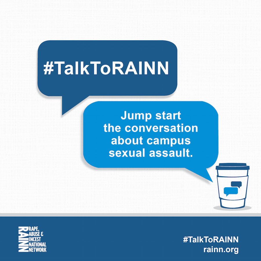 "One speech bubble saying hashtag ""TalkToRAINN"" and a second speech bubble coming from a coffee cup saying ""Jump start the conversation about campus sexual assault."""