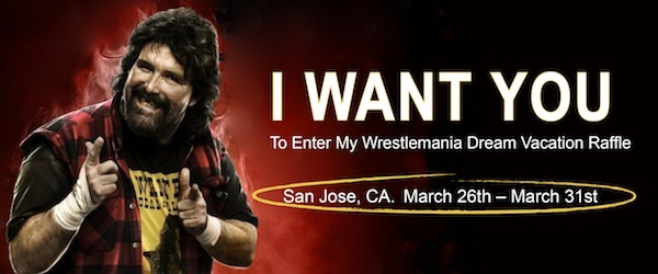 """I Want You to enter my Wrestlemania dream vacation raffle. San Jose, CA. March 26th - March 31st."" Wrestler Mick Foley makes finger guns to point to the reader."