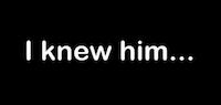 i knew him